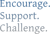 Encourage. Support. Challenge.